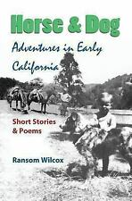 Horse and Dog Adventures in Early California : Short Stories and Poems by...