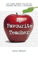 My Favourite Teacher: 126 Famous People Tell of the Teachers Who Made a...(O)