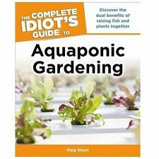 The Complete Idiot's Guide to Aquaponic Gardening (Idiot's Guides), Stout, Meg