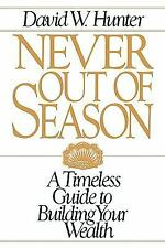 Never Out of Season : A Timeless Guide to Building Your Wealth by David W....