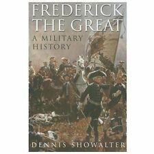 Frederick the Great : A Military History by Dennis Showalter (2012, Hardcover)