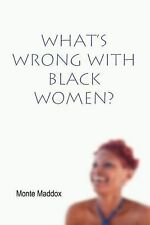 What's Wrong with Black Women? by Monte Maddox (2002, Paperback)