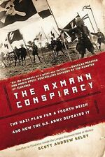The Axmann Conspiracy : The Nazi Plan for a Fourth Reich and How the U. S. Ar...