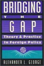 Bridging the Gap: Theory and Practice in Foreign Policy George, Alexander L. Pa