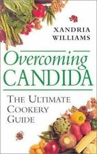 Overcoming Candida : The Ultimate Cookery Guide by Xandria Williams (2002,...