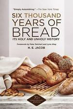 Six Thousand Years of Bread : Its Holy and Unholy History by H. E. Jacob...