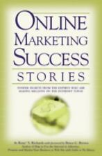 Online Marketing Success Stories : Insider Secrets from the Experts Who Are...