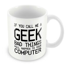 If you call me a GEEK bad things will happen to your computer FUNNY Mug  #154