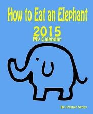 My Calendar 2015 - How Eat an Elephant (Blue) How-To Guide for Goal Setting Plus