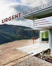 Urgent Architecture: 40 Sustainable Housing Solutions for a Changing World by...