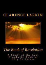 The Book of Revelation: a Study of the Last Prophetic Book of Holy Scripture...