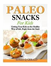 Paleo Snacks for Kids : Getting Your Kids on the Healthy Way of Life, Right...
