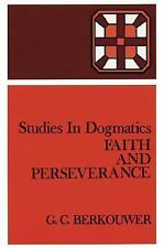 Studies in Dogmatics: Faith and Perseverance by G. C. Berkouwer (1958,...