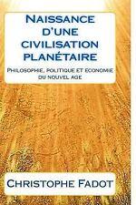 Naissance d'Une Civilisation : Philosophie, Politique et Economie du Nouvel...