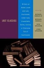 Lost Classics: Writers on Books Loved and Lost, Overlooked, Under-read, Unavaila