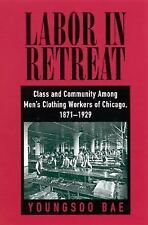 Labor in Retreat: Class and Community Among Men's Clothing Workers of Chicago, 1