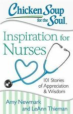 Chicken Soup for the Soul: Inspiration for Nurses : 101 Stories of...