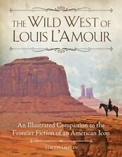 The Wild West of Louis L'Amour: An Illustrated Companion to the Frontier Fiction