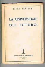 Jaime Benitez La Universidad Del Futuro Puerto Rico 1964 1st Ed UPR Rio Piedras