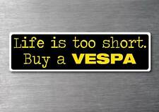 Lifes to short buy a Vespa sticker quality 7yr vinyl water & fade proof