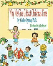 Why We Give Gifts at Christmas Time by Corine Hyman and Julie Bryant (2013,...