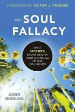 The Soul Fallacy : What Science Shows We Gain from Letting Go of Our Soul...