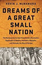 Dreams of a Great Small Nation : The Mutinous Army That Threatened a...