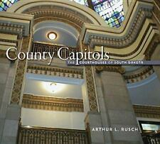 County Capitols : The Courthouses of South Dakota by Arthur L. Rusch (2014,...