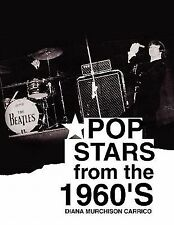 Pop Stars from The 1960's by Diana Murchison Carrico (2010, Paperback)