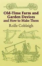 Old-Time Farm and Garden Devices : And How to Make Them by Rolfe Cobleigh...