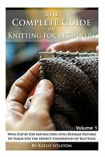 The Complete Guide on Knitting for Beginners : With Step by Step Instructions...