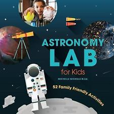 Lab: Astronomy Lab for Kids : 52 Family Friendly Activities by Michelle...