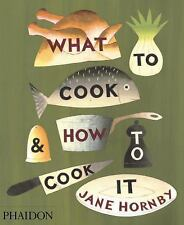 What to Cook and How to Cook It by Jane Hornby (2010, Hardcover)