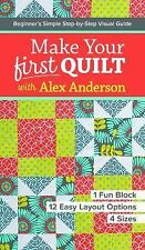 Make Your First Quilt with Alex Anderson : Beginner's Simple Step-By-Step...