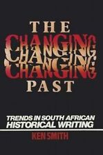 The Changing Past: Trends In South African Historical Writing by Smith, Ken