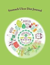 Stomach Ulcer Diet Journal : Your Own Personalized Diet Journal to Maximize...
