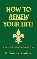 How to Renew Your Life! by M. Frazier Keables (2001, Paperback)
