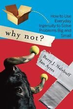 Why Not?: How to Use Everyday Ingenuity to Solve Problems Big And Small, Ayres,