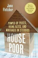 House Poor : Pumped Up Prices, Rising Rates, and Mortgages on Steroids: How to..