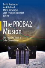 The PROBA2 Mission : The First Two Years of Solar Observation (2013, Hardcover)
