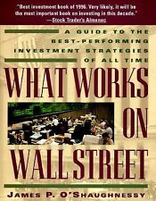 What Works on Wall Street : Best Investment Strategies James P. O'Shaughneessy