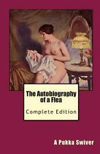 The Autobiography of a Flea : Complete Edition by A. Pukka Swiver (2010,...