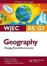 WJEC AS Geography: Changing Physical Environments Student Unit Guide: Unit G1...