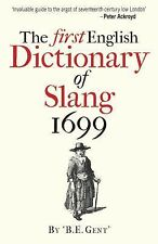The First English Dictionary of Slang 1699 by B. E. Gent (2015, Paperback)