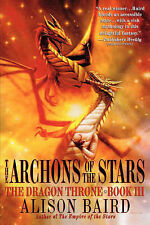 Alison Baird The Archons of the Stars (Dragon Throne) Very Good Book