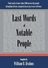 Last Words of Notable People: Final Words of More Than 3500 Noteworthy People Th