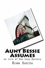 An Isle of Man Cozy Mystery: Aunt Bessie Assumes : An Isle of Man Cozy...
