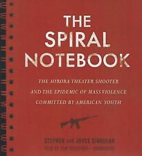 The Spiral Notebook : The Aurora Theater Shooter and the Epidemic of Mass Violen