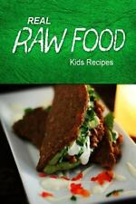 Real Raw Food - Kids Recipes : Raw Diet Cookbook for the Raw Lifestyle by...