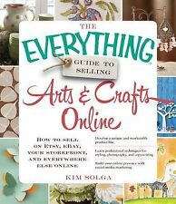 The Everything Guide to Selling Arts and Crafts Online : How to Sell on Etsy,...